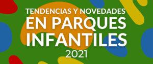 portada de tendencias y novedades en parques infantiles en 2021